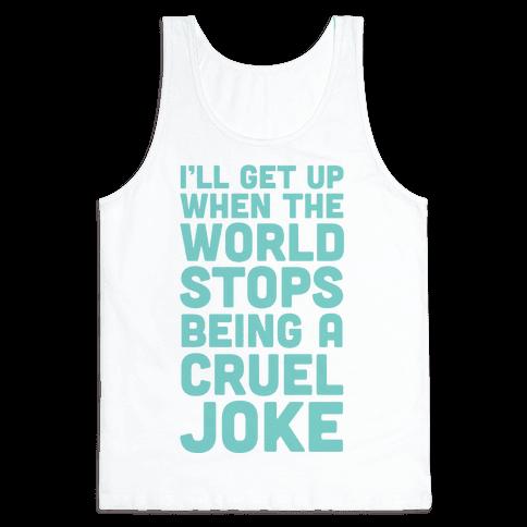 I'll Get Up When The World Stops Being A Cruel Joke