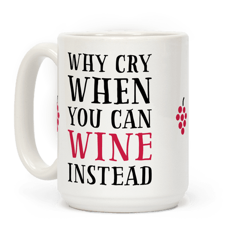 Why Cry When You Can Wine Instead