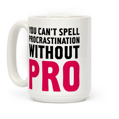 You Can't Spell Procrastination Without PRO