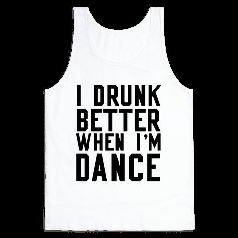 I Drunk Better When I Dance