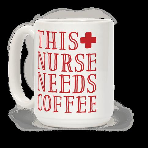 This Nurse Needs Coffee