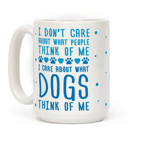 I Care About What Dog Thinks Of Me