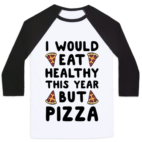 I Would Eat Healthy This Year But Pizza