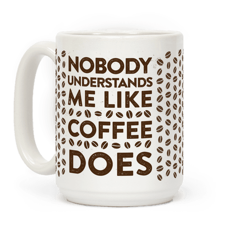 Nobody Understands Me Like Coffee Does