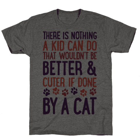 There Is Nothing A Kid Can Do That Wouldn't Be Better And Cuter If Done By A Cat
