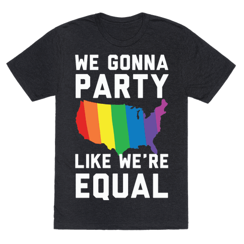 We Gonna Party Like We're Equal