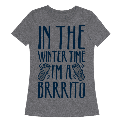 In The Winter Time I'm A Brrrito