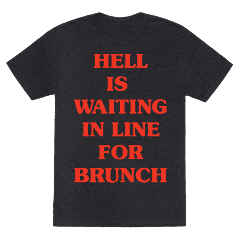 Hell Is Waiting In Line For Brunch