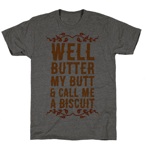 Butter My Butt & Call Me A Biscuit