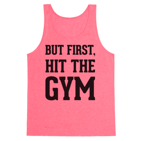 But First, Hit The Gym