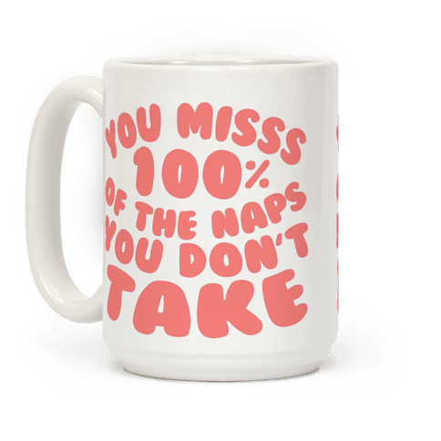 You Miss 100% Of The Naps You Don't Take