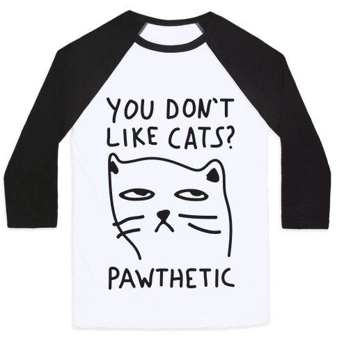 You Don't Like Cats? Pawthetic
