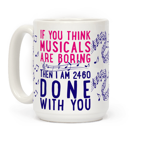If You Think Musicals Are Boring Then I Am 2460 DONE with You