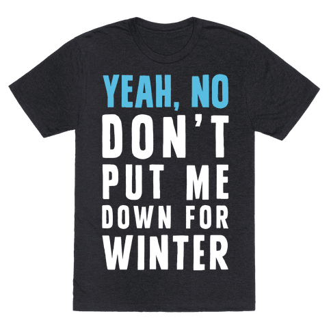 Yeah, No Don't Put Me Down For Winter