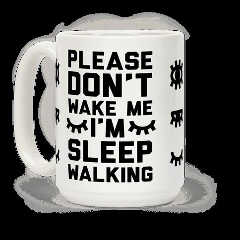 Please Don't Wake Me I'm Sleepwalking