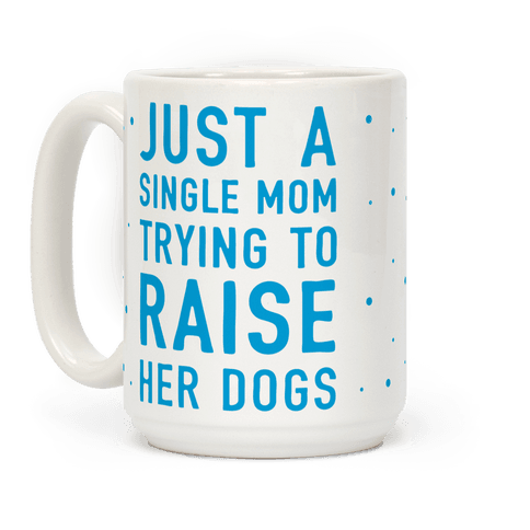Just A Single Mom Trying To Raise Her Dogs