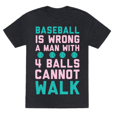 Baseball Is Wrong A Man With Four Balls Cannot Walk