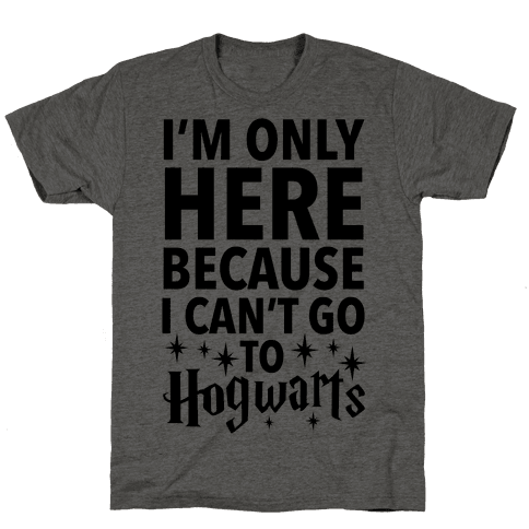 I'm Only Here Because I Can't Go To Hogwarts