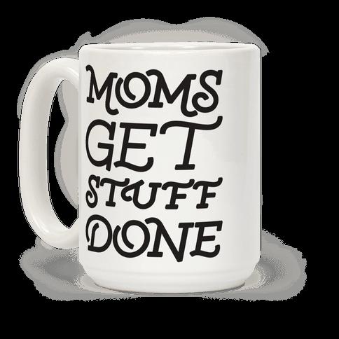 Moms Get Stuff Done