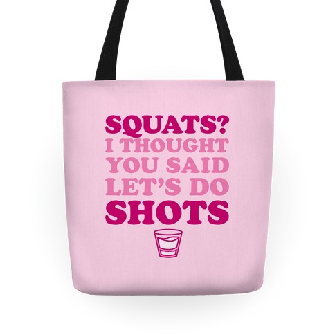 Squats? I Thought You Said Let's Do Shots