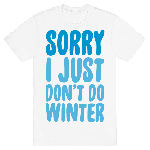 Sorry I Just Don't Do Winter