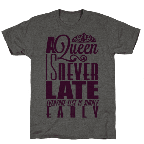 A Queen is never late.