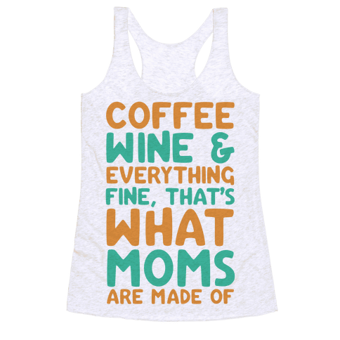 Coffee, Wine & Everything Fine That's What Moms Are Made Of