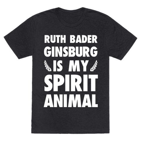 Ruth Bader Ginsburg is My Spirit Animal