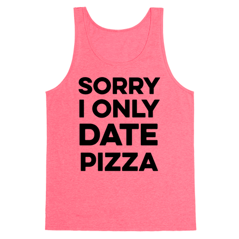 Sorry I Only Date Pizza