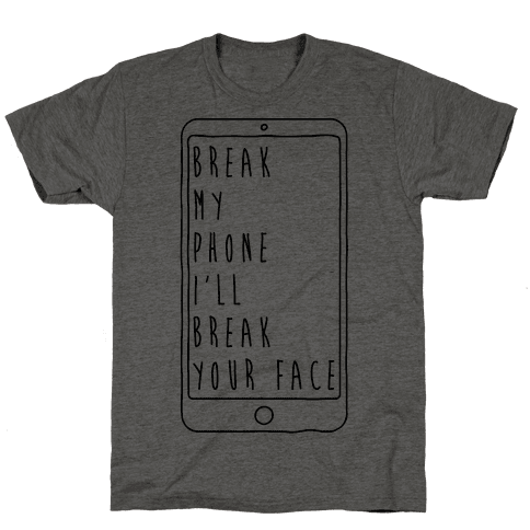 Break My Phone I'll Break Your Face