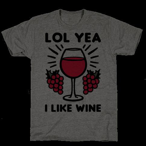 Lol Yea I Like Wine