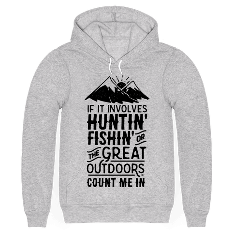 If It Involves Huntin' Fishin' or the Great Outdoors Count Me In