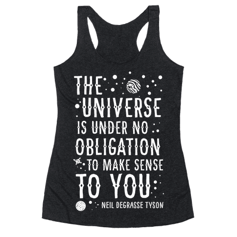 The Universe is Under No Obligation To Make Sense To You