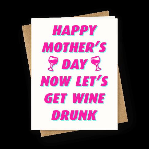 Happy Mother's Day Now Let's Get Wine Drunk