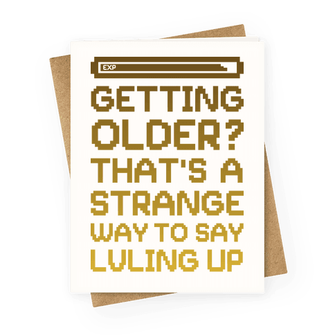 Getting Older? That's A Strange Way To Say Lvling Up