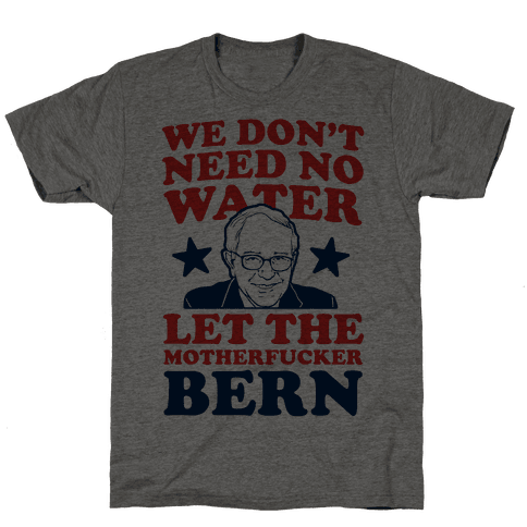 We Don't Need No Water Let the Mother Bern (uncensored)