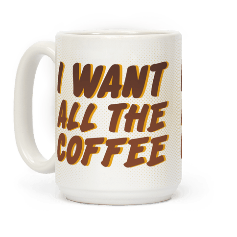I Want All The Coffee