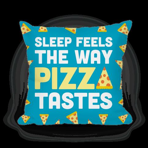 Sleep Feels The Way Pizza Tastes