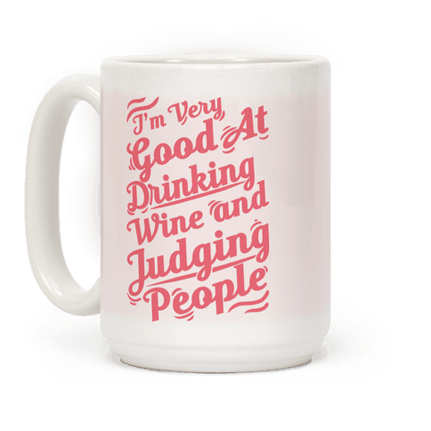 I'm Very Good At Drinking Wine And Judging People
