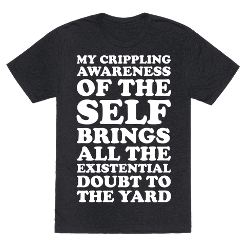 My Crippling Awareness of Self Brings All The Existential Doubt To The Yard