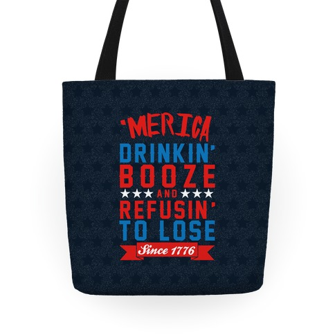 Merica: Drinkin' Booze And Refusin' To Lose Since 1776