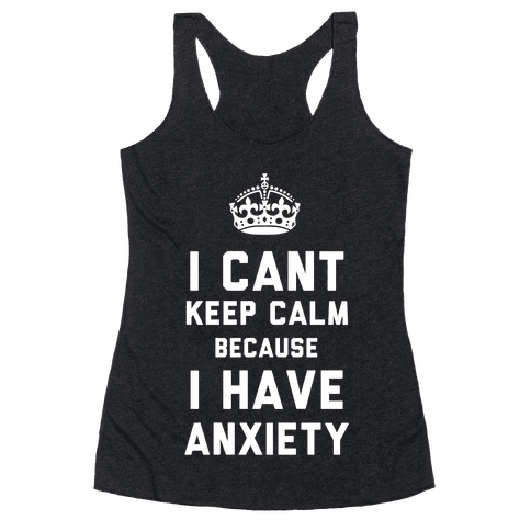 I Can't Keep Calm Because I Have Anxiety (Dark)
