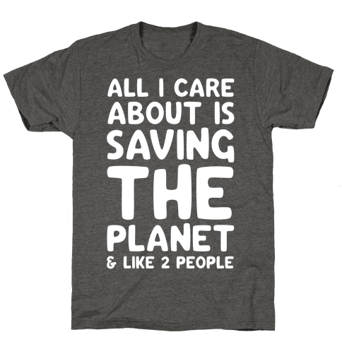 All I Care About Is Saving The Planet & Like Two People