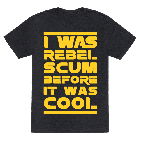 I Was Rebel Scum Before It Was Cool