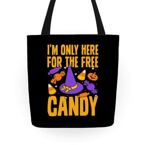 I'm Only Here For The Free Candy Tote