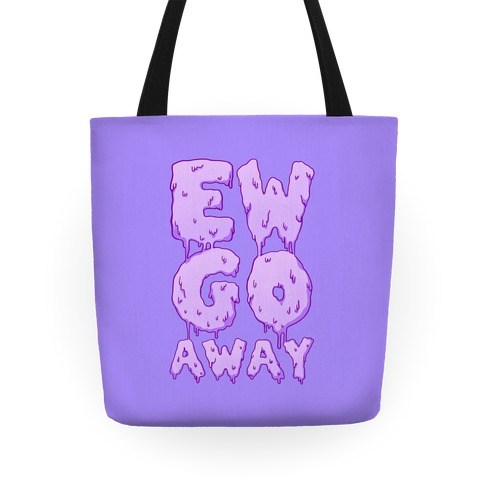 Ew Go Away