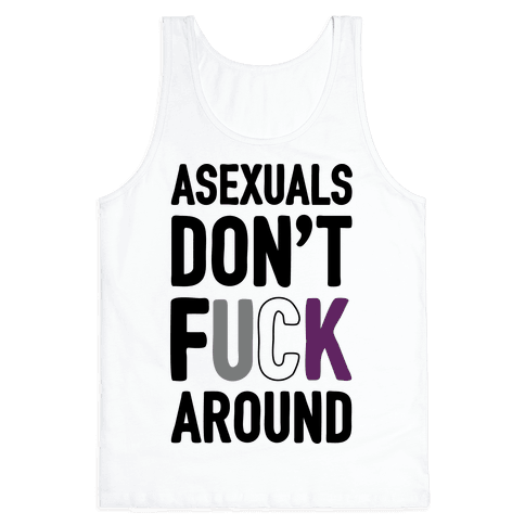Asexuals Don't Fuck Around