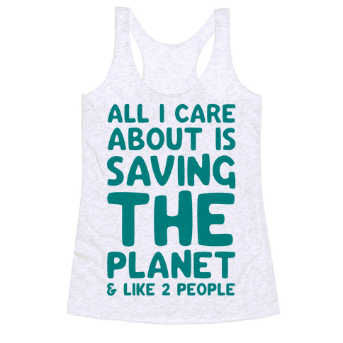 All I Care About Is Saving The Planet For Like Two People