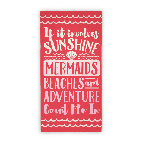 If It Involves Sunshine, Mermaids, Beaches and Adventure Count Me In Beach Towel