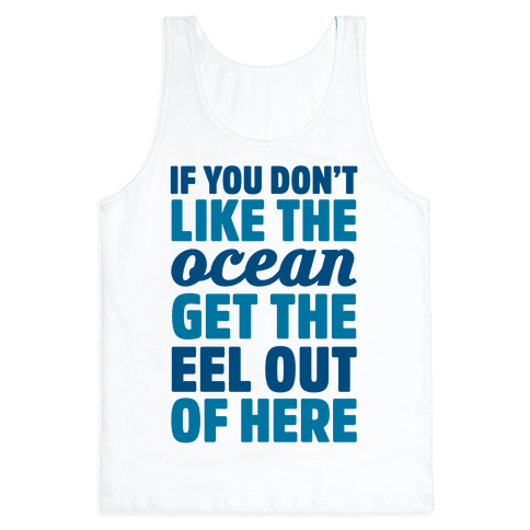 If You Don't Like The Ocean Get The Eel Out Of Here